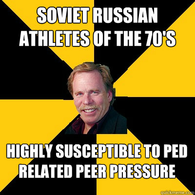 Soviet Russian Athletes of the 70's Highly susceptible to PED related peer pressure - Soviet Russian Athletes of the 70's Highly susceptible to PED related peer pressure  John Steigerwald