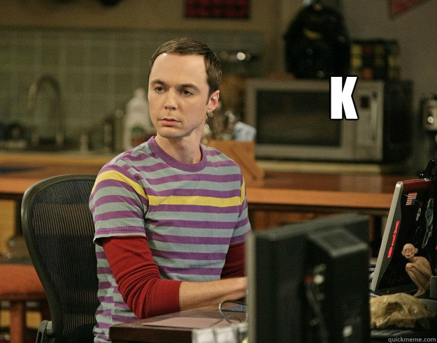 K -  K  Sheldon Laugh