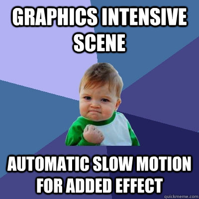 graphics intensive scene automatic slow motion for added effect - graphics intensive scene automatic slow motion for added effect  Success Kid