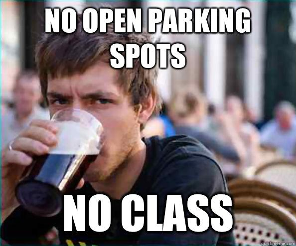 No open parking spots No class - No open parking spots No class  Lazy College Senior