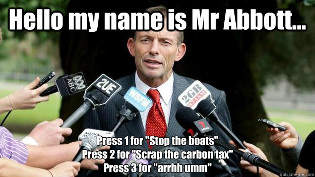 Hello my name is Mr Abbott... Press 1 for
