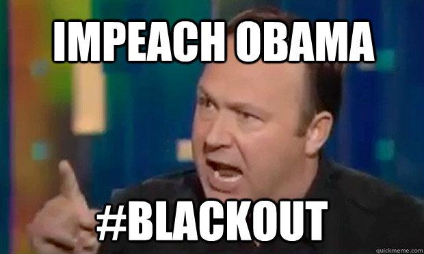 impeach obama #blackout  Alex Jones Facts