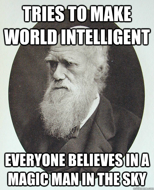 Tries To make world intelligent Everyone believes in a magic man in the sky