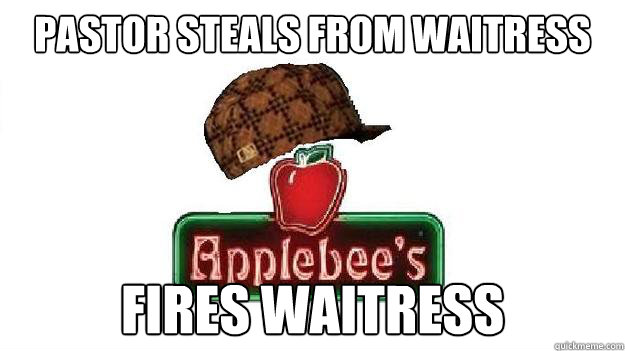 Pastor steals from waitress fires waitress