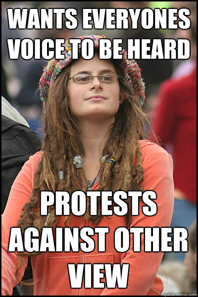 wants everyones voice to be heard protests against other view  College Liberal