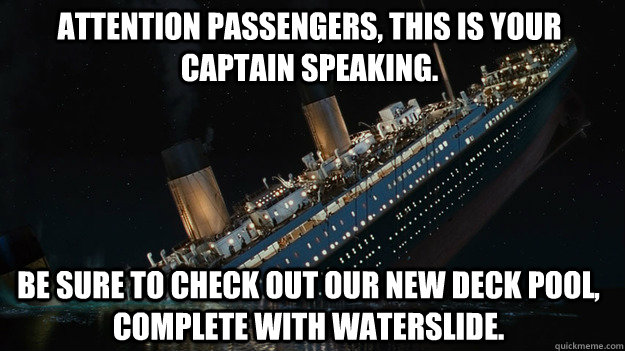 Attention passengers, this is your captain speaking.  Be sure to check out our new deck pool, complete with waterslide. - Attention passengers, this is your captain speaking.  Be sure to check out our new deck pool, complete with waterslide.  Careful with the tip