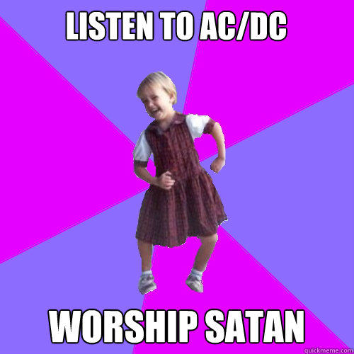 listen to ac/dc worship satan - listen to ac/dc worship satan  Socially awesome kindergartener