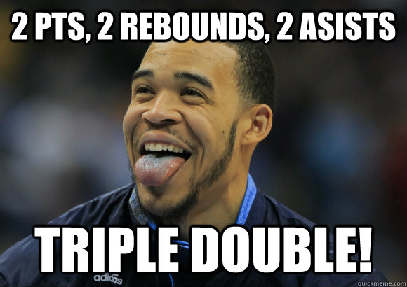 2 pts, 2 rebounds, 2 asists triple double!
