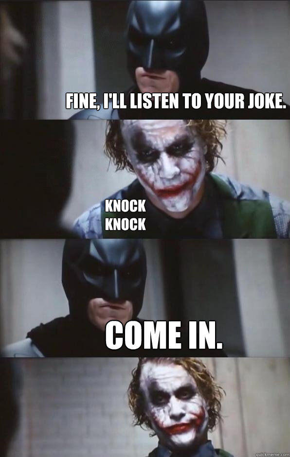 Fine, I'll listen to your joke. Knock Knock  Come in. - Fine, I'll listen to your joke. Knock Knock  Come in.  Batman Panel