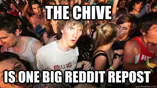 The Chive Is one big reddit repost - The Chive Is one big reddit repost  Sudden Clarity Clarence
