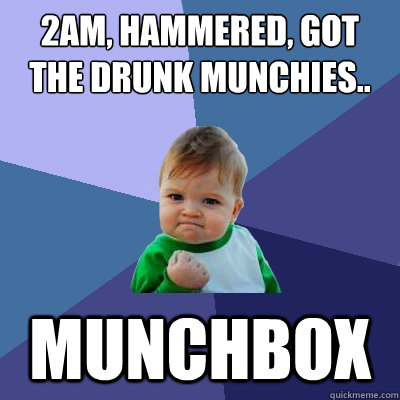 2am, hammered, got the drunk munchies.. Munchbox - 2am, hammered, got the drunk munchies.. Munchbox  Success Kid
