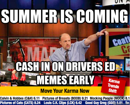 Summer is coming cash in on drivers ed memes early - Summer is coming cash in on drivers ed memes early  Mad Karma with Jim Cramer