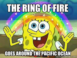 The ring of fire Goes around the pacific ocean
