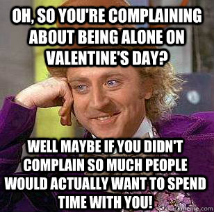 if you're spending valentine day alone meme - Condescending Wonka memes