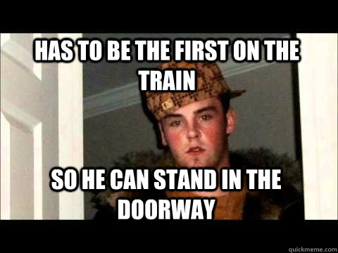Has to be the first on the train so he can stand in the doorway