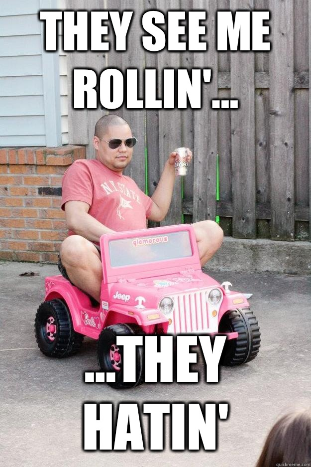 They see me rollin'... ...they hatin'