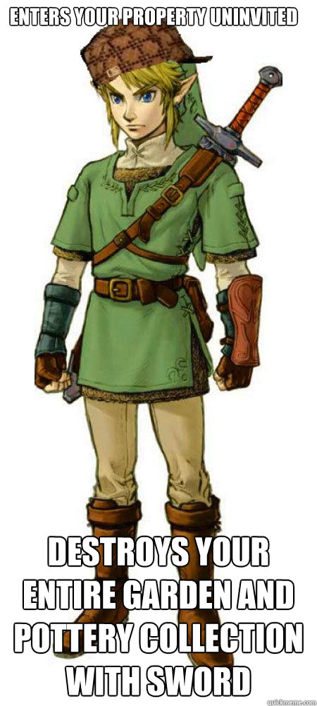 enters your property uninvited Destroys your entire garden and pottery collection with sword  Scumbag Link