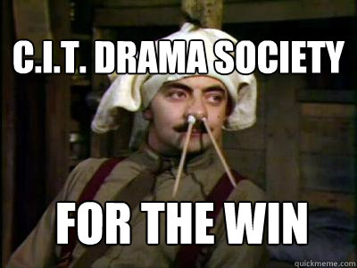 C.I.T. drama Society For the Win - C.I.T. drama Society For the Win  blackadder