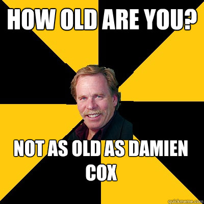 how old are you? not as old as damien cox - how old are you? not as old as damien cox  John Steigerwald