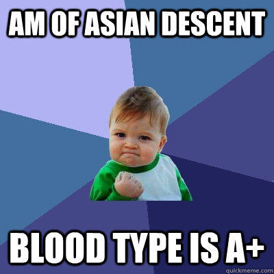 am of asian descent blood type is a+ - am of asian descent blood type is a+  Success Kid