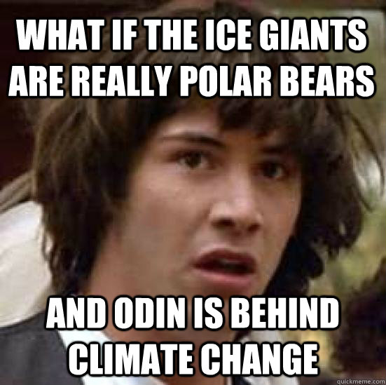 what if the ice giants are really polar bears  and odin is behind climate change - what if the ice giants are really polar bears  and odin is behind climate change  conspiracy keanu