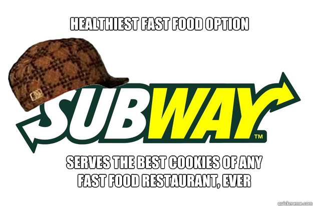 healthiest fast food option serves the best cookies of any fast food restaurant, ever - healthiest fast food option serves the best cookies of any fast food restaurant, ever  scumbag subway