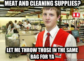 Meat and Cleaning Supplies? let me throw those in the same bag for ya