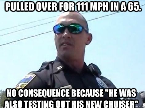 pulled over for 111 mph in a 65. no consequence because