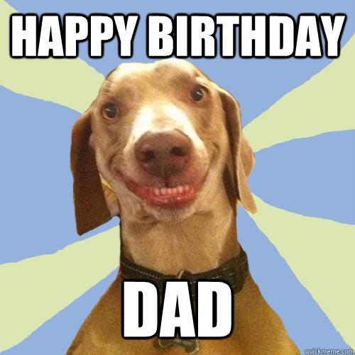 1ee746f86416ec0deecf4ca58aca962228b0faa565ace0dda72152ac841e86f5 happy birthday dad disgusting doggy quickmeme,Happy Birthday Papa Meme