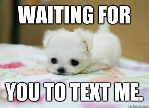 Waiting for  You to text me. - Waiting for  You to text me.  I Miss You