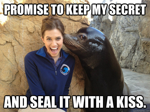 Promise to keep my secret and seal it with a kiss. - Promise to keep my secret and seal it with a kiss.  Crazy Secret