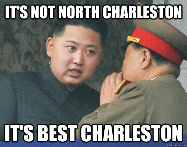It's not North Charleston It's Best Charleston - It's not North Charleston It's Best Charleston  Hungry Kim Jong Un
