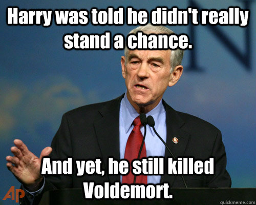 Harry was told he didn't really stand a chance. And yet, he still killed Voldemort.