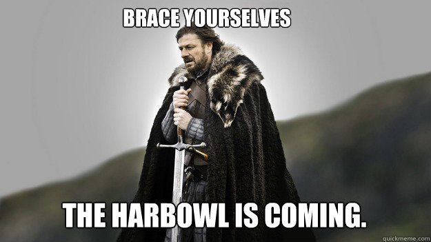 Brace yourselves The Harbowl is coming. - Brace yourselves The Harbowl is coming.  Ned stark winter is coming