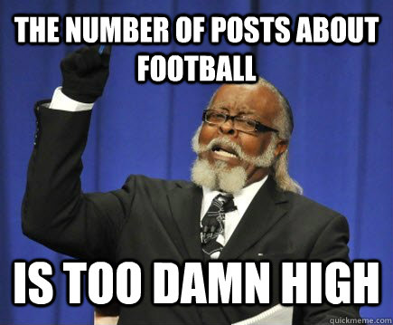 The number of posts about football is too Damn High - The number of posts about football is too Damn High  Too Damn High