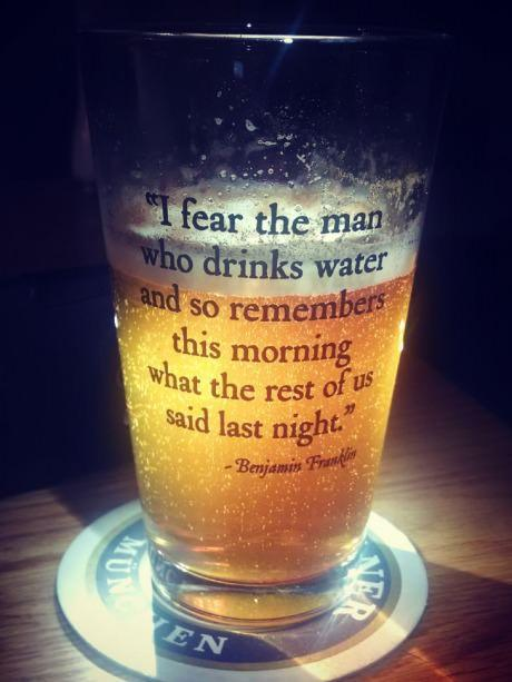 Fear the man who drinks water... -   Misc