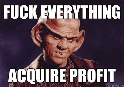 Fuck Everything Acquire Profit Ferengi Quickmeme