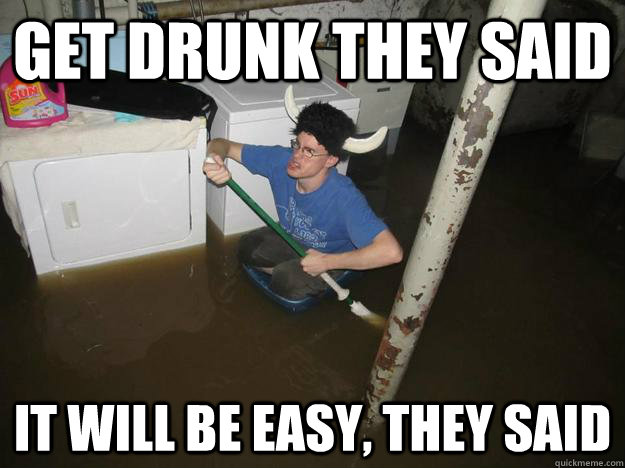 get drunk they said it will be easy, they said - get drunk they said it will be easy, they said  Laundry viking