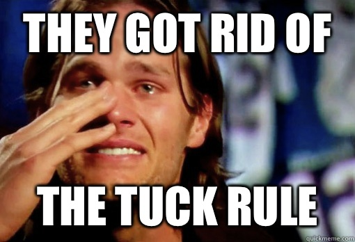They got rid of The tuck rule - They got rid of The tuck rule  Crying Tom Brady