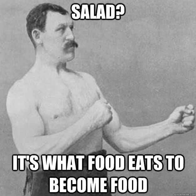 Salad? It's what food eats to become food - Salad? It's what food eats to become food  Misc