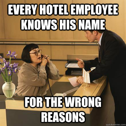 every hotel employee knows his name for the wrong reasons  Scumbag Hotel Guest