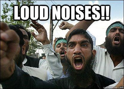LOUD NOISES!!  - LOUD NOISES!!   Scumbag Muslims