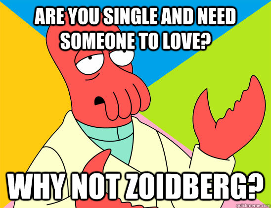 Are you single and need someone to love? why not zoidberg? - Are you single and need someone to love? why not zoidberg?  Misc