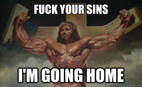 Fuck your sins I'm going home  Buff Jesus