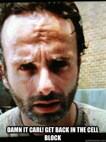 Damn it Carl! Get back in the cell block - Damn it Carl! Get back in the cell block  Walking Dead