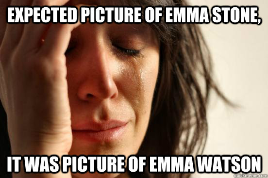 Expected picture of emma stone, it was picture of emma watson - Expected picture of emma stone, it was picture of emma watson  First World Problems
