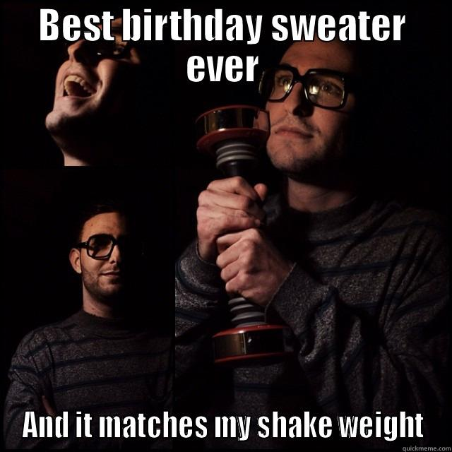 Home Gym Hipster - BEST BIRTHDAY SWEATER EVER AND IT MATCHES MY SHAKE WEIGHT Misc