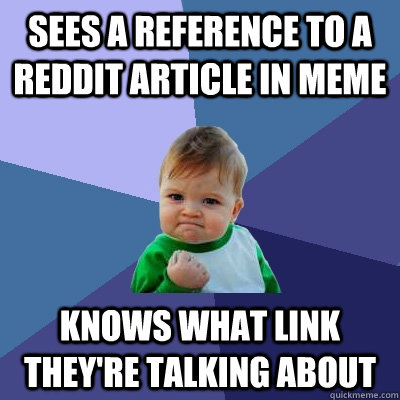 Sees a reference to a reddit article in meme knows what link they're talking about - Sees a reference to a reddit article in meme knows what link they're talking about  Success Kid