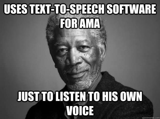 uses text-to-speech software for ama just to listen to his own voice