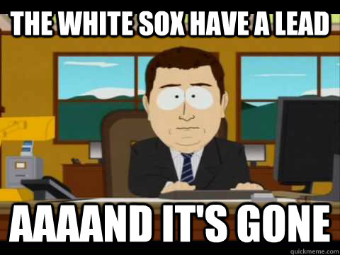 The White Sox have a lead Aaaand it's gone - The White Sox have a lead Aaaand it's gone  Misc